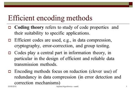 Efficient encoding methods  Coding theory refers to study of code properties and their suitability to specific applications.  Efficient codes are used,