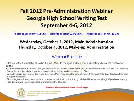 Fall 2012 Pre-Administration Webinar Georgia High School Writing Test September 4-6, 2012 Recorded Session 9/4/12 Link Recorded Session 9/5/12 Link Recorded.