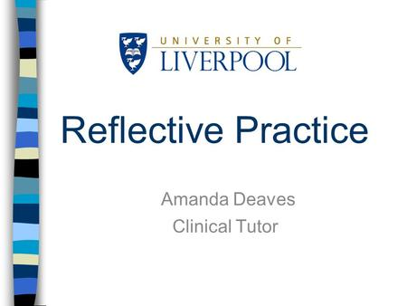 Reflective Practice Amanda Deaves Clinical Tutor.