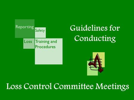 Guidelines for Conducting Training and Procedures Reporting Safety Loss Loss Control Committee Meetings.