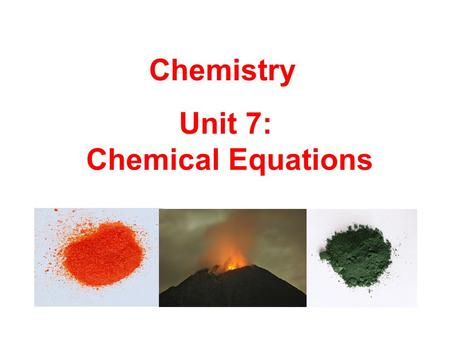 Chemistry Unit 7: Chemical Equations.