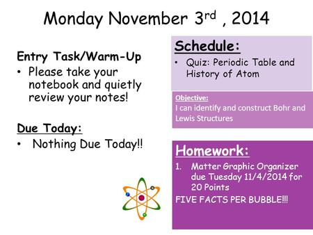 Monday November 3 rd, 2014 Entry Task/Warm-Up Please take your notebook and quietly review your notes! Due Today: Nothing Due Today!! Homework: 1.Matter.