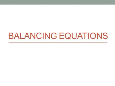 BALANCING EQUATIONS. ____ BaS + ____ PtF 2  ____ BaF 2 + ____ PtS All balanced!!