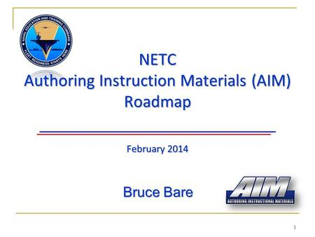 1 Bruce Bare NETC Authoring Instruction Materials (AIM) Roadmap February 2014.