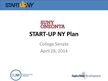 START-UP NY Plan College Senate April 28, 2014. What is it? 10 years no Taxes – NO business or corporate state or local taxes – NO sales tax – NO property.