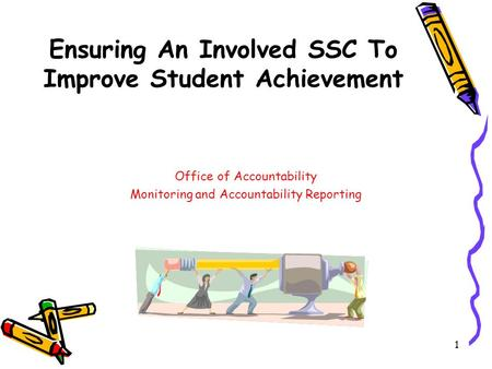 1 Ensuring An Involved SSC To Improve Student Achievement Office of Accountability Monitoring and Accountability Reporting.