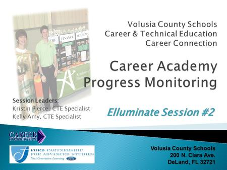 Session Leaders: Kristin Pierce, CTE Specialist Kelly Amy, CTE Specialist Elluminate Session #2 Volusia County Schools 200 N. Clara Ave. DeLand, FL 32721.