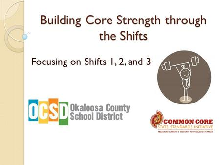 Building Core Strength through the Shifts Focusing on Shifts 1, 2, and 3.