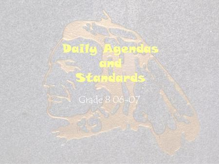 Daily Agendas and Standards Grade 8 06-07. AGENDA - AUGUST 28, 2006 - DAY II Attendance & Mr. Bowser's introduction Classroom basics – <strong>Procedures</strong> for.