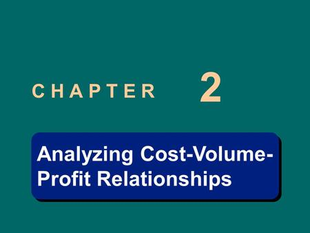 C H A P T E R 2 Analyzing Cost-Volume- Profit Relationships Analyzing Cost-Volume- Profit Relationships.