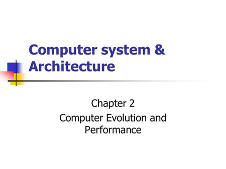 Computer system & Architecture Chapter 2 Computer Evolution and Performance.