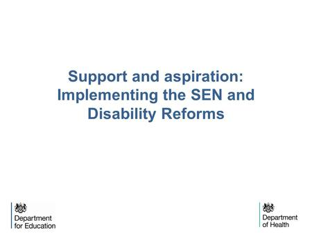 Support and aspiration: Implementing the SEN and Disability Reforms.