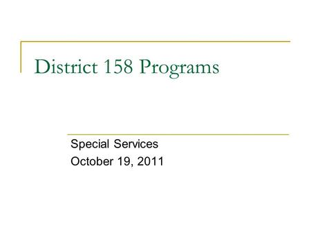 District 158 Programs Special Services October 19, 2011.