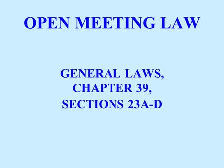 OPEN MEETING LAW GENERAL LAWS, CHAPTER 39, SECTIONS 23A-D.