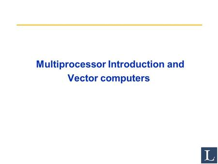 Multiprocessor Introduction and Vector computers.