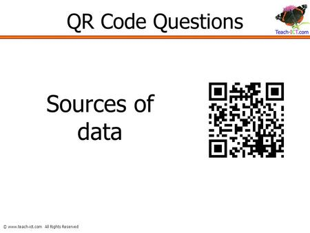 © www.teach-ict.com All Rights Reserved QR Code Questions Sources of data.