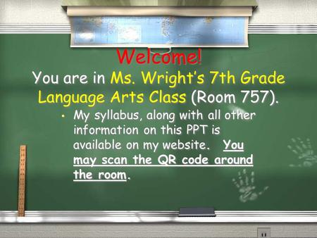 Welcome! You are in Ms. Wright's 7th Grade Language Arts Class (Room 757). My syllabus, along with all other information on this PPT is available on my.
