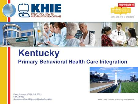 Kentucky Primary Behavioral Health Care Integration > Karen Chrisman, JD MA CHP CSCS > Staff Attorney > Governor's Office of Electronic Health Information.