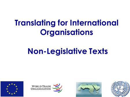 Translating for International Organisations Non-Legislative Texts.