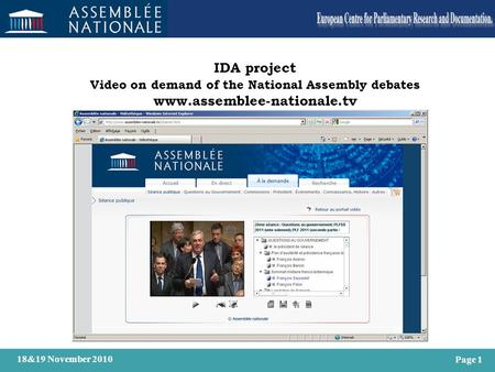 Page 1 18&19 November 2010 IDA project Video on demand of the National Assembly debates www.assemblee-nationale.tv.