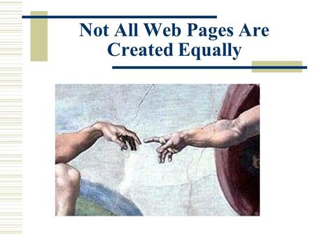 Not All Web Pages Are Created Equally. There are a Zillion Good Reasons to Evaluate.
