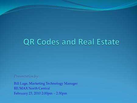 Presentation by: Bill Lage, Marketing Technology Manager RE/MAX North Central February 23, 2010 2:00pm – 2:30pm.