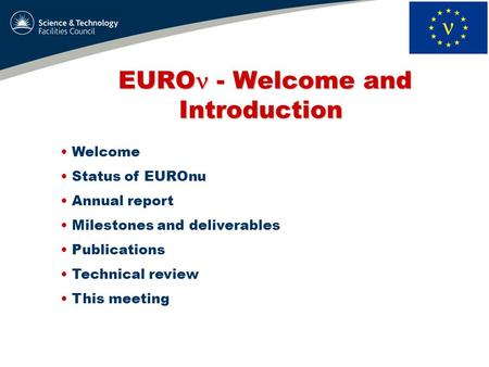 EURO - Welcome and Introduction EURO - Welcome and Introduction Welcome Status of EUROnu Annual report Milestones and deliverables Publications Technical.