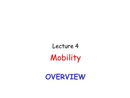 Lecture 4 Mobility Overview.