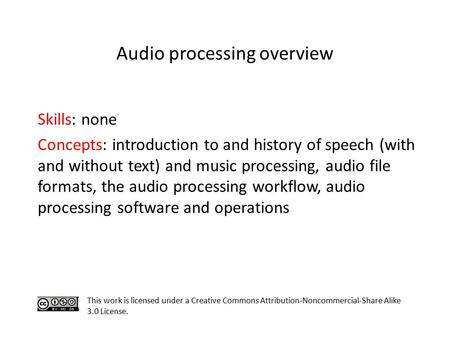 Skills: none Concepts: introduction to and history of speech (with and without text) and music processing, audio file formats, the audio processing workflow,