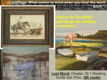 "Last Word: Chapter 26.1 Reading Guide due Wed.; QR reader FrontPage: What comes to mind when you hear the word, ""Islam""? Spice up Goodwill paintings by."