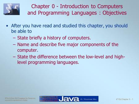 ©The McGraw-Hill Companies, Inc. Permission required for reproduction or display. 4 th Ed Chapter 0 - 1 Chapter 0 - Introduction to Computers and Programming.
