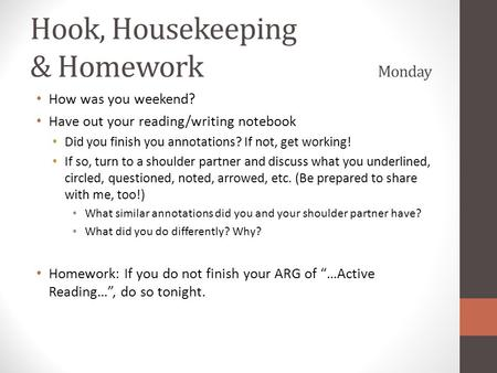 Hook, Housekeeping & Homework Monday How was you weekend? Have out your reading/writing notebook Did you finish you annotations? If not, get working! If.