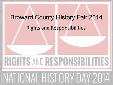 Broward County History Fair 2014 Rights and Responsibilities.