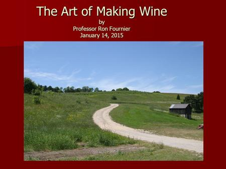 The Art of Making Wine by Professor Ron Fournier January 14, 2015.