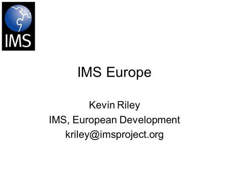 IMS Europe Kevin Riley IMS, European Development