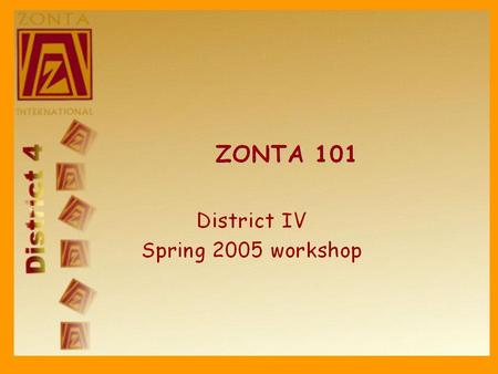 Zonta structure Zonta International –International board directs the affairs of Zonta International –4 elected officers who form the executive committee.