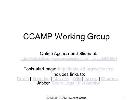 CCAMP Working Group Online Agenda and Slides at:  Tools start page:
