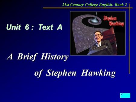 Unit 6 : Text A 21st Century College English: <strong>Book</strong> 2 A Brief History of Stephen Hawking.