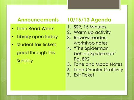 Announcements10/16/13 Agenda Teen Read Week Library open today Student fair tickets good through this Sunday 1.SSR, 15 Minutes 2.Warm up activity 3.Review.