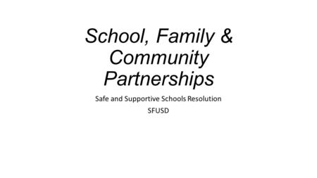 School, Family & Community Partnerships Safe and Supportive Schools Resolution SFUSD.