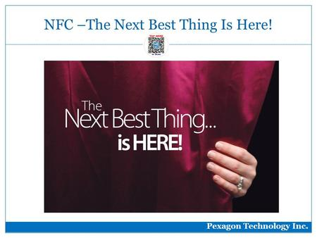 NFC –The Next Best Thing Is Here! Pexagon Technology Inc.