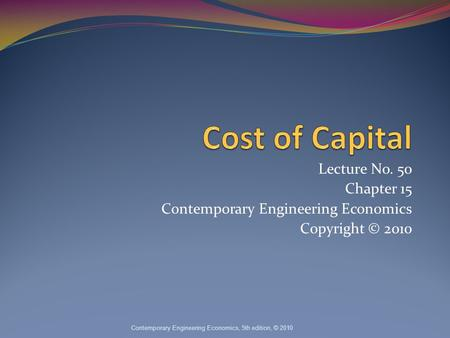 Lecture No. 50 Chapter 15 Contemporary Engineering Economics Copyright © 2010 Contemporary Engineering Economics, 5th edition, © 2010.