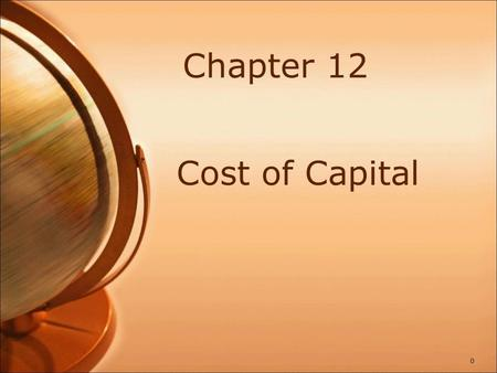 Chapter 12 Cost of Capital 0. Why Cost of Capital is Important Return is commensurate with Risk – always (SML) The cost of capital gives an indication.