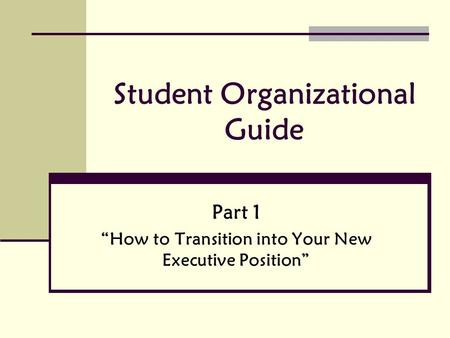 "Student Organizational Guide Part 1 ""How to Transition into Your New Executive Position"""