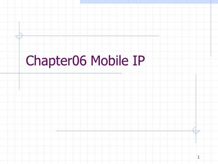 1 Chapter06 Mobile IP. 2 Outline What is the problem at the routing layer when Internet hosts move?! Can the problem be solved? What is the standard solution?