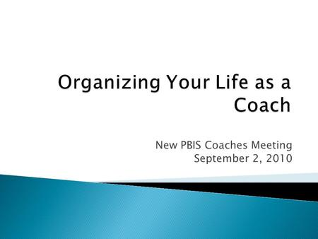New PBIS Coaches Meeting September 2, 2010.  Gain knowledge about coaching  Acquire tips for effective coaching  Learn strategies to enhance coaching.