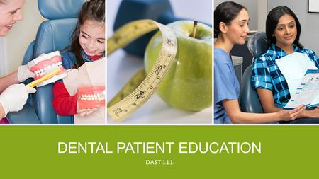 DENTAL PATIENT EDUCATION DAST 111. PURPOSE This course will provide an opportunity for the students enrolled in the Dental Assisting program at Sacramento.