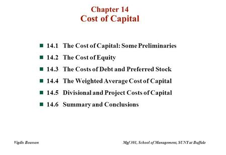 Chapter 14 Cost of Capital 14.1The Cost of Capital: Some Preliminaries 14.2The Cost of Equity 14.3The Costs of Debt and Preferred Stock 14.4The Weighted.