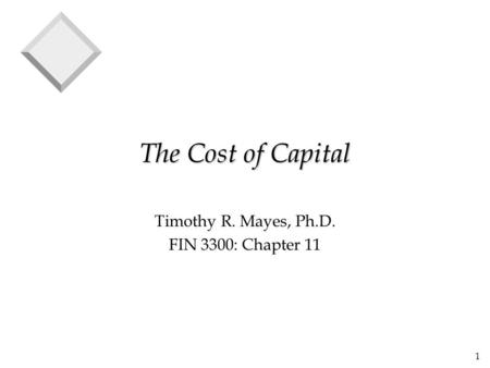 1 The Cost of Capital Timothy R. Mayes, Ph.D. FIN 3300: Chapter 11.