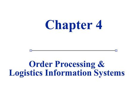 1 1 Chapter 4 Order Processing & Logistics Information Systems.